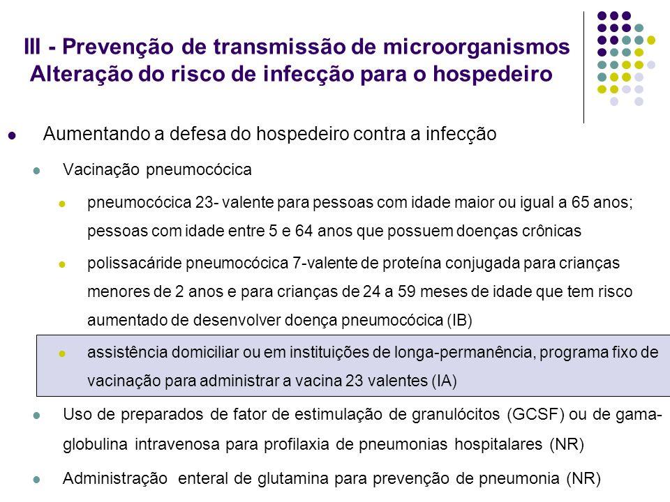 III - Prevenção de transmissão de microorganismos Alteração do risco de infecção para o hospedeiro Aumentando a defesa do hospedeiro contra a infecção