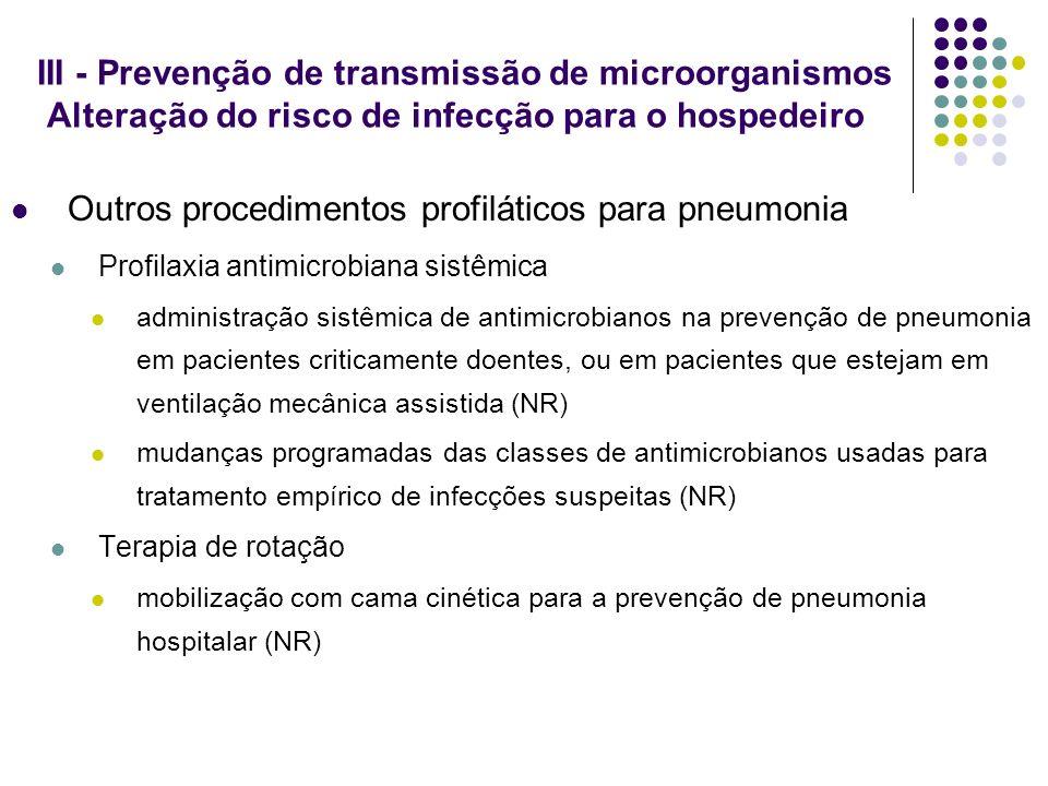 III - Prevenção de transmissão de microorganismos Alteração do risco de infecção para o hospedeiro Outros procedimentos profiláticos para pneumonia Pr
