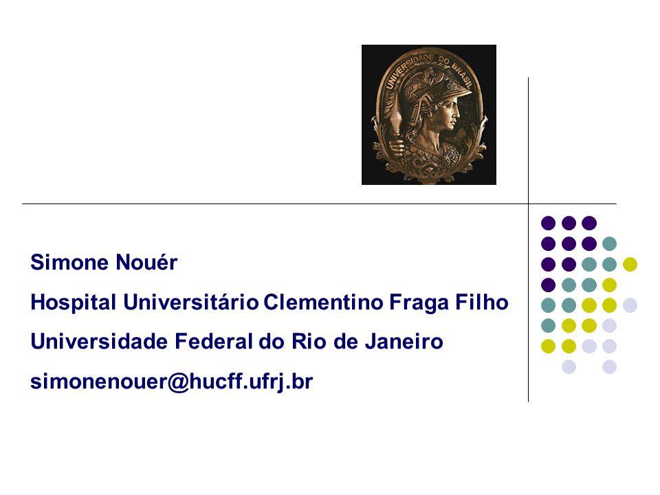 Simone Nouér Hospital Universitário Clementino Fraga Filho Universidade Federal do Rio de Janeiro simonenouer@hucff.ufrj.br