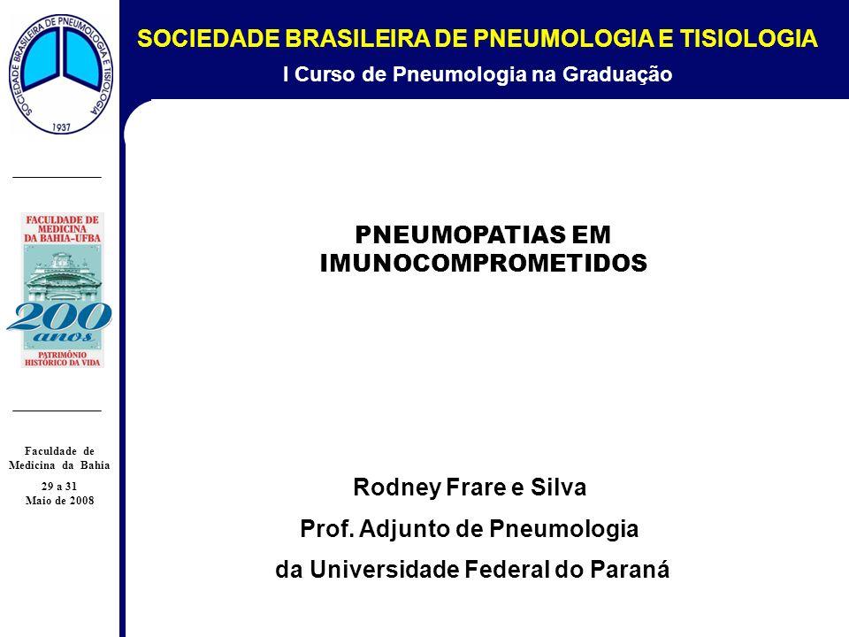 I Curso de Pneumologia na Graduação Faculdade de Medicina da Bahia 29 a 31 Maio de 2008 PNEUMOPATIAS EM IMUNOCOMPROMETIDOS Rodney Frare e Silva Prof.