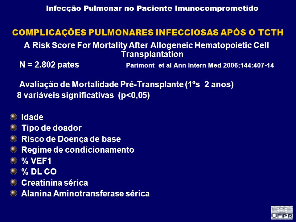 Infecção Pulmonar no Paciente Imunocomprometido COMPLICAÇÕES PULMONARES INFECCIOSAS APÓS O TCTH A Risk Score For Mortality After Allogeneic Hematopoie