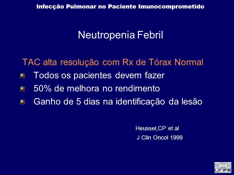 Infecção Pulmonar no Paciente Imunocomprometido Neutropenia Febril TAC alta resolução com Rx de Tórax Normal Todos os pacientes devem fazer 50% de mel