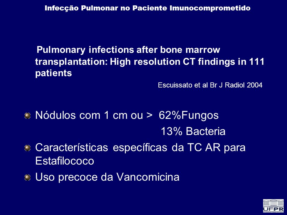 Pulmonary infections after bone marrow transplantation: High resolution CT findings in 111 patients Escuissato et al Br J Radiol 2004 Nódulos com 1 cm