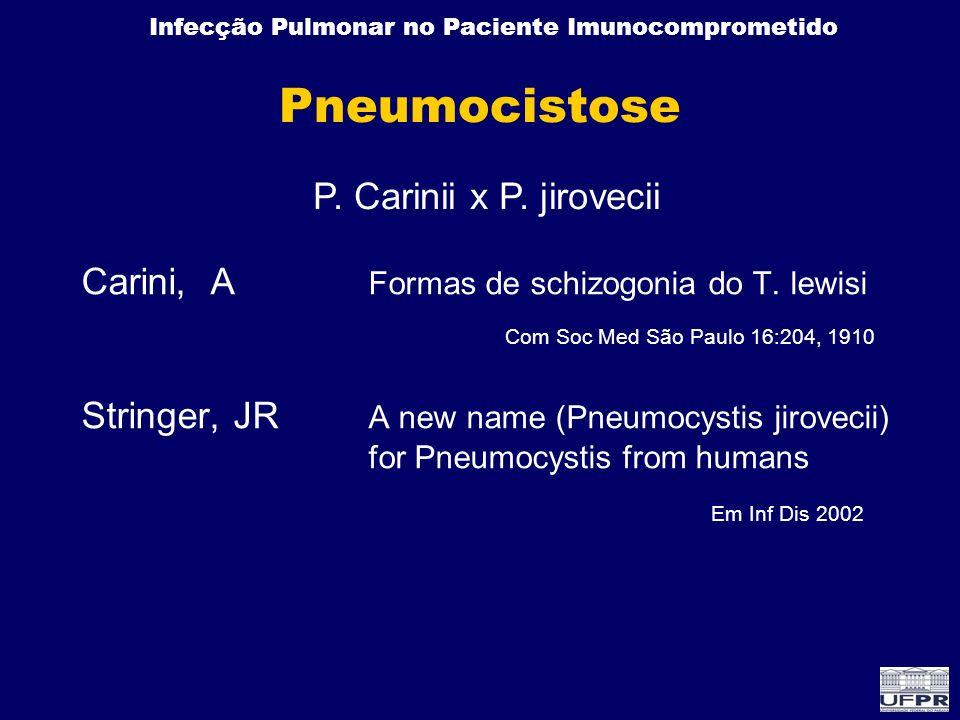 Infecção Pulmonar no Paciente Imunocomprometido Carini, A Formas de schizogonia do T. lewisi Com Soc Med São Paulo 16:204, 1910 Stringer, JR A new nam
