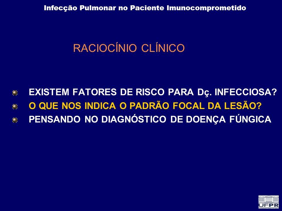 Infecção Pulmonar no Paciente Imunocomprometido RACIOCÍNIO CLÍNICO EXISTEM FATORES DE RISCO PARA Dç. INFECCIOSA? O QUE NOS INDICA O PADRÃO FOCAL DA LE