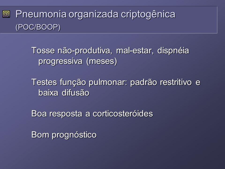 Tosse não-produtiva, mal-estar, dispnéia progressiva (meses) Testes função pulmonar: padrão restritivo e baixa difusão Boa resposta a corticosteróides