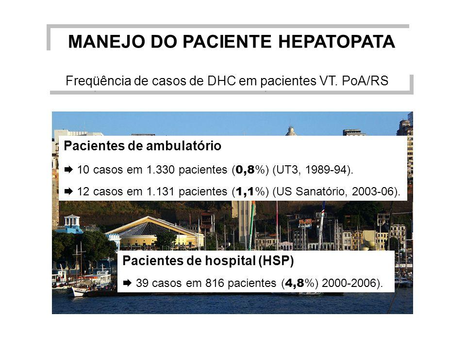 Freqüência de casos de DHC em pacientes VT. PoA/RS MANEJO DO PACIENTE HEPATOPATA Pacientes de ambulatório 10 casos em 1.330 pacientes ( 0,8 %) (UT3, 1