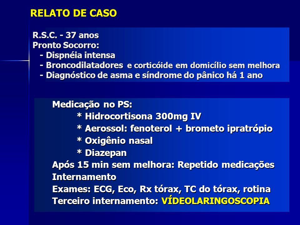 R.S.C. - 37 anos Pronto Socorro: - Dispnéia intensa - Broncodilatadores e corticóide em domicílio sem melhora - Diagnóstico de asma e síndrome do pâni