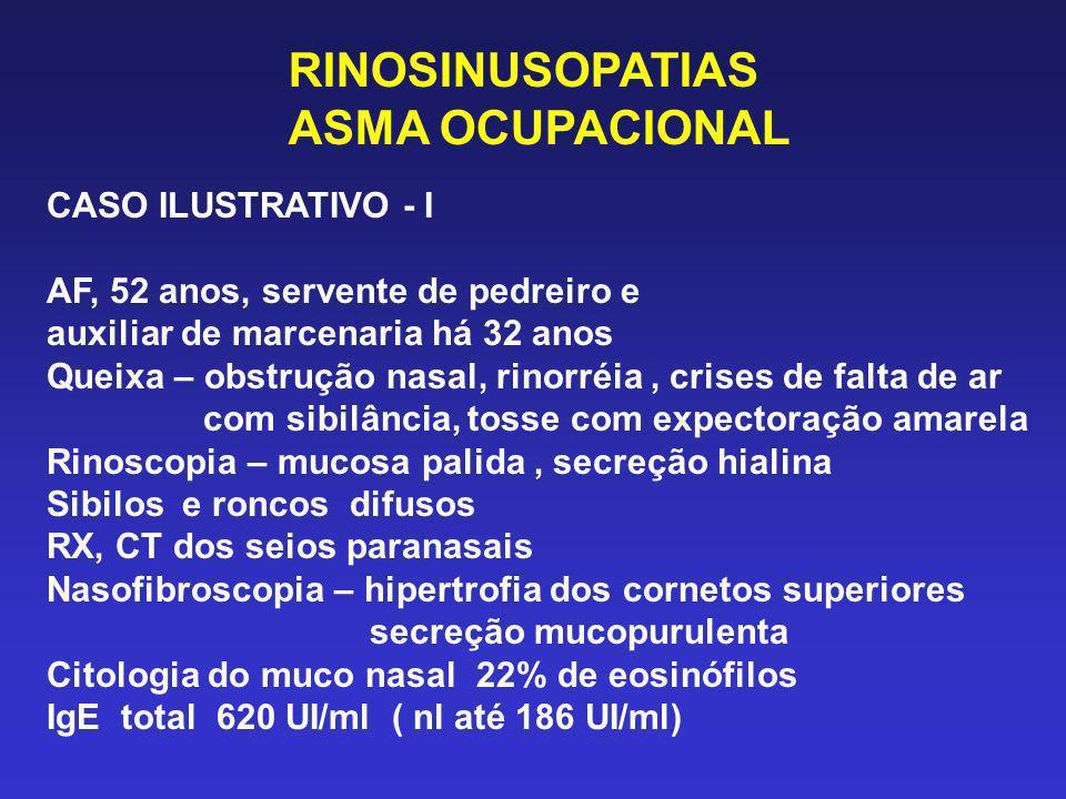 RINOSINUSOPATIAS ASMA OCUPACIONAL CASO ILUSTRATIVO - I AF, 52 anos, servente de pedreiro e auxiliar de marcenaria há 32 anos Queixa – obstrução nasal,