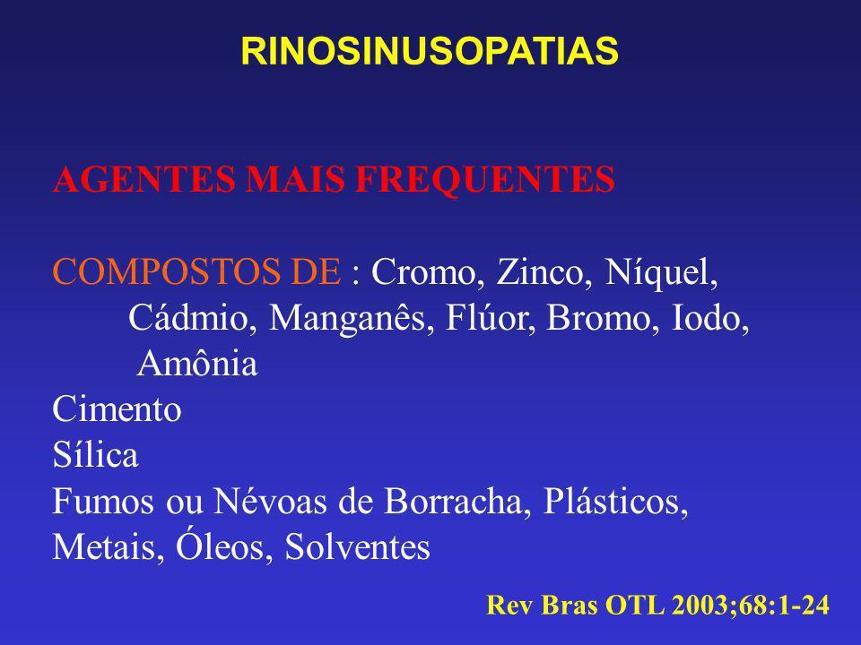 RINOSINUSOPATIAS IRRITANTES Compostos de Amônia, Cloro Ácidos fortes (cloridríco, muriático, sulfídrico ) Soluções Alcalinas Gases: Óxidos Nitrosos, Dissulfetos, Ozônio, Fosgênio SENSIBILIZANTES Proteínas Animais e Vegetais, Enzimas, Ácido Plicático, Anidridos Ácidos, Isocianato Rev Bras OTL 2003;68:1-24
