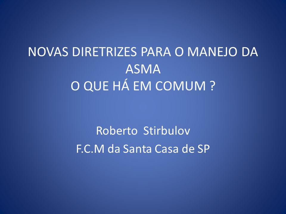 NOVAS DIRETRIZES PARA O MANEJO DA ASMA O QUE HÁ EM COMUM ? Roberto Stirbulov F.C.M da Santa Casa de SP
