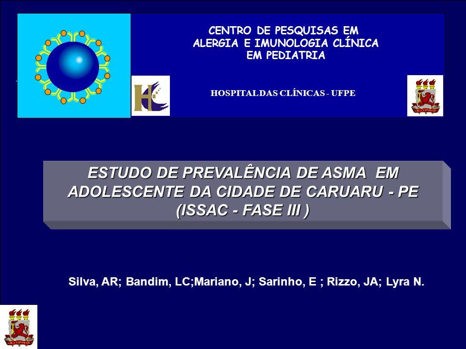 CENTRO DE PESQUISAS EM ALERGIA E IMUNOLOGIA CLÍNICA EM PEDIATRIA HOSPITAL DAS CLÍNICAS - UFPE ESTUDO DE PREVALÊNCIA DE ASMA EM ADOLESCENTE DA CIDADE D