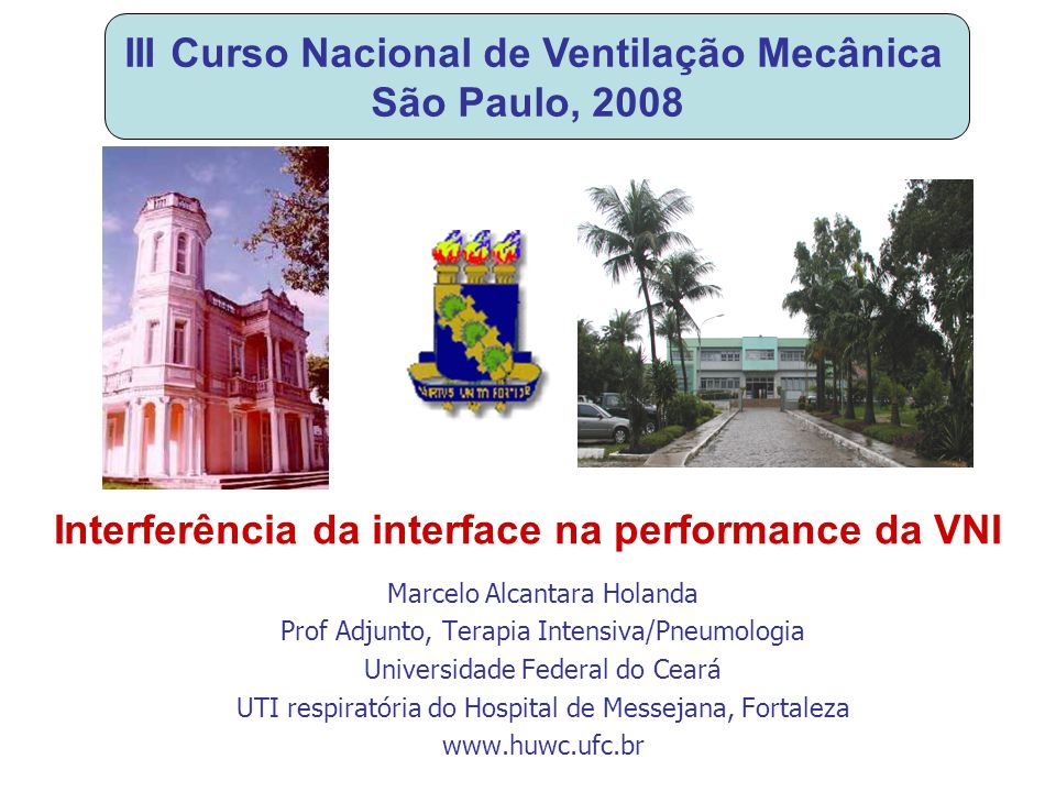 Marcelo Alcantara Holanda Prof Adjunto, Terapia Intensiva/Pneumologia Universidade Federal do Ceará UTI respiratória do Hospital de Messejana, Fortale