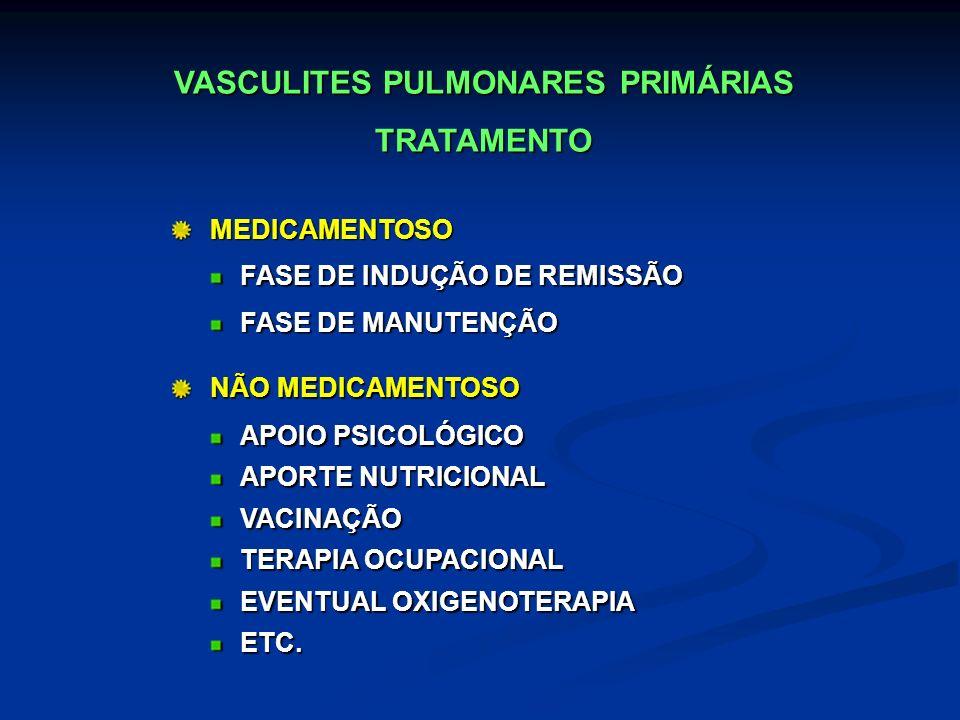 VASCULITES PULMONARES PRIMÁRIAS TRATAMENTOMEDICAMENTOSO FASE DE INDUÇÃO DE REMISSÃO FASE DE MANUTENÇÃO NÃO MEDICAMENTOSO APOIO PSICOLÓGICO APORTE NUTR