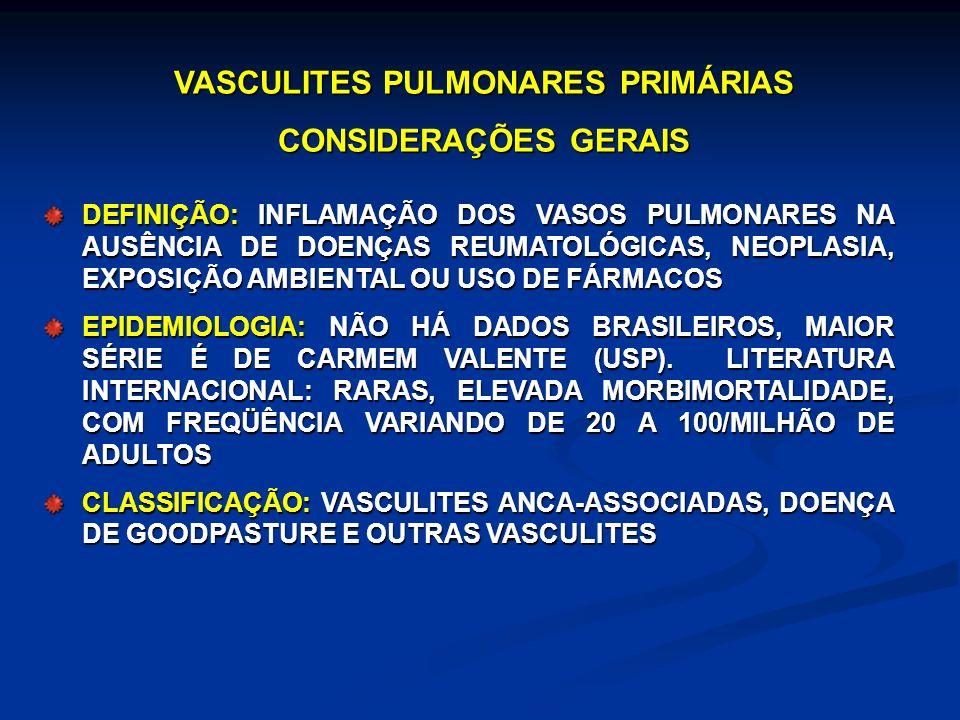 VASCULITES PULMONARES PRIMÁRIAS CONSIDERAÇÕES GERAIS DEFINIÇÃO: INFLAMAÇÃO DOS VASOS PULMONARES NA AUSÊNCIA DE DOENÇAS REUMATOLÓGICAS, NEOPLASIA, EXPO