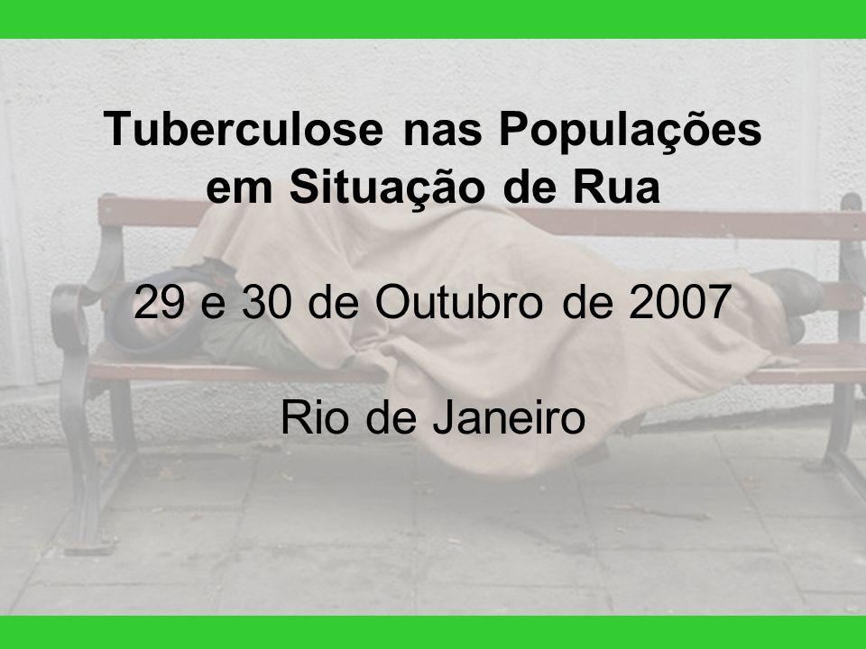 Tuberculose nas Populações em Situação de Rua 29 e 30 de Outubro de 2007 Rio de Janeiro