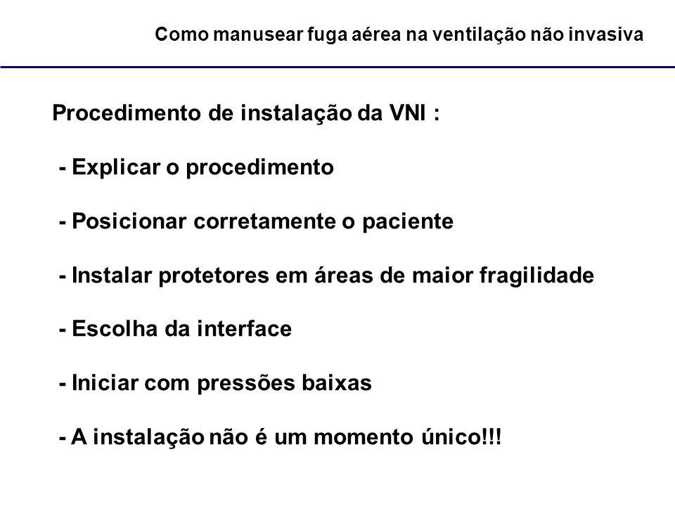 Como manusear fuga aérea na ventilação não invasiva Procedimento de instalação da VNI : - Explicar o procedimento - Posicionar corretamente o paciente