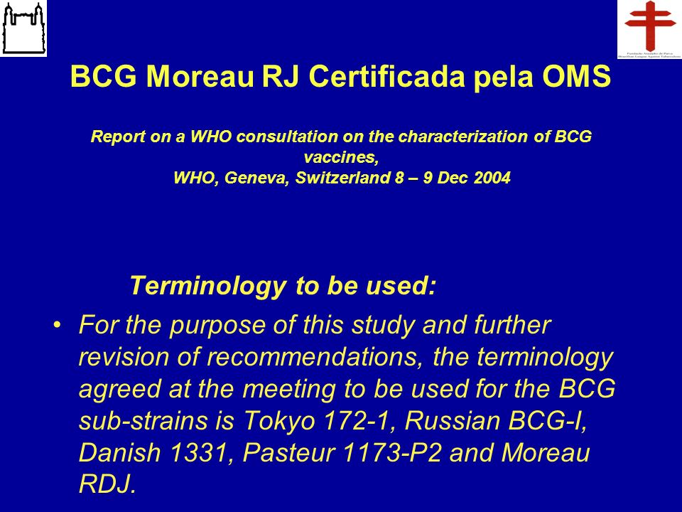 BCG Moreau RJ Certificada pela OMS Report on a WHO consultation on the characterization of BCG vaccines, WHO, Geneva, Switzerland 8 – 9 Dec 2004 Termi