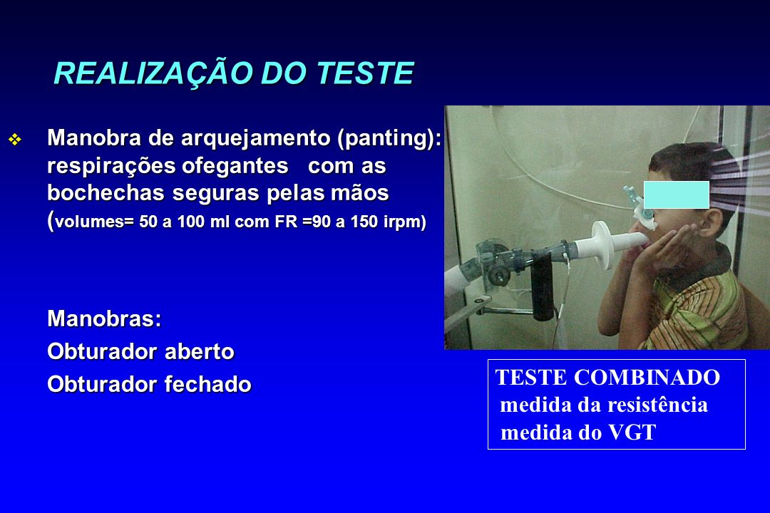 REALIZAÇÃO DO TESTE v Manobra de arquejamento (panting): respirações ofegantes com as bochechas seguras pelas mãos ( volumes= 50 a 100 ml com FR =90 a