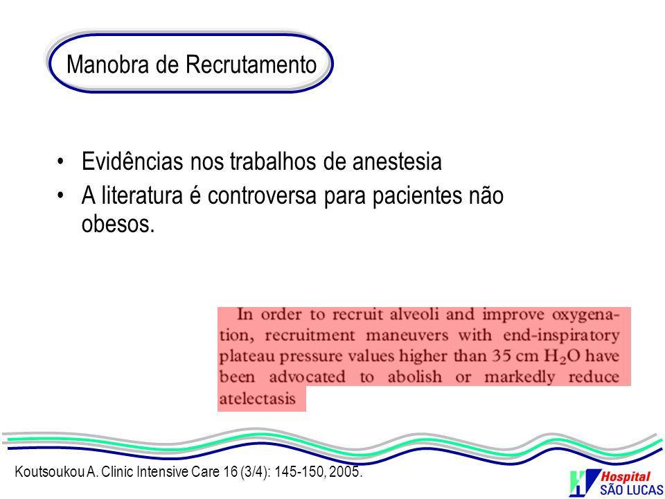 Evidências nos trabalhos de anestesia A literatura é controversa para pacientes não obesos. Manobra de Recrutamento Koutsoukou A. Clinic Intensive Car
