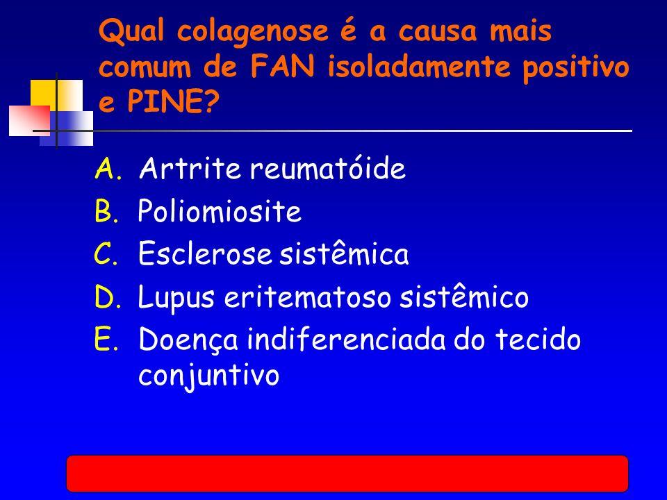 Qual colagenose é a causa mais comum de FAN isoladamente positivo e PINE.