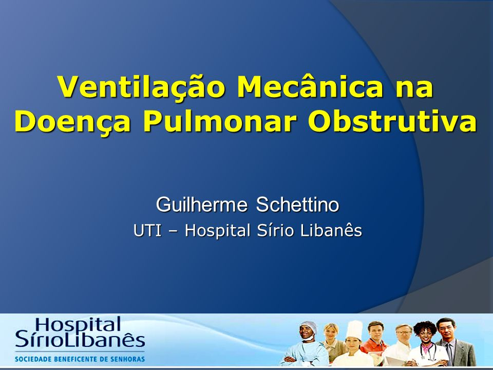 Ventilação Mecânica na Doença Pulmonar Obstrutiva Guilherme Schettino UTI – Hospital Sírio Libanês