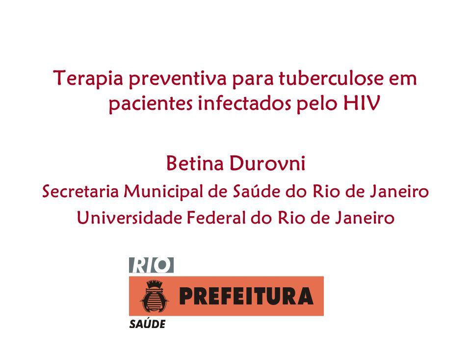 Terapia preventiva para tuberculose em pacientes infectados pelo HIV Betina Durovni Secretaria Municipal de Saúde do Rio de Janeiro Universidade Feder