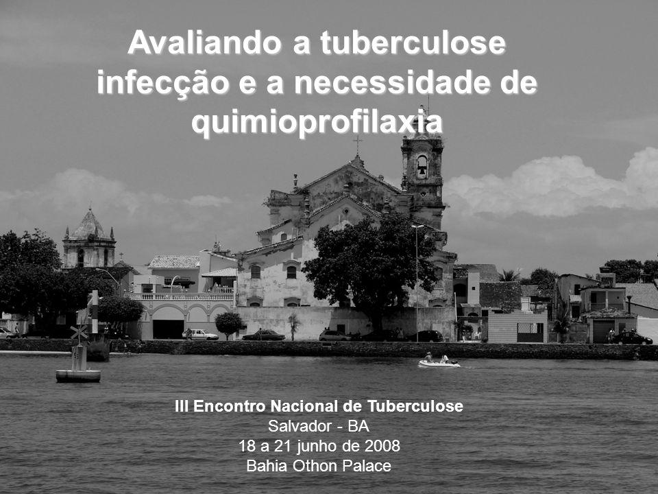 Avaliando a tuberculose infecção e a necessidade de quimioprofilaxia III Encontro Nacional de Tuberculose Salvador - BA 18 a 21 junho de 2008 Bahia Ot