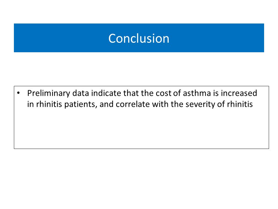 Conclusion Preliminary data indicate that the cost of asthma is increased in rhinitis patients, and correlate with the severity of rhinitis