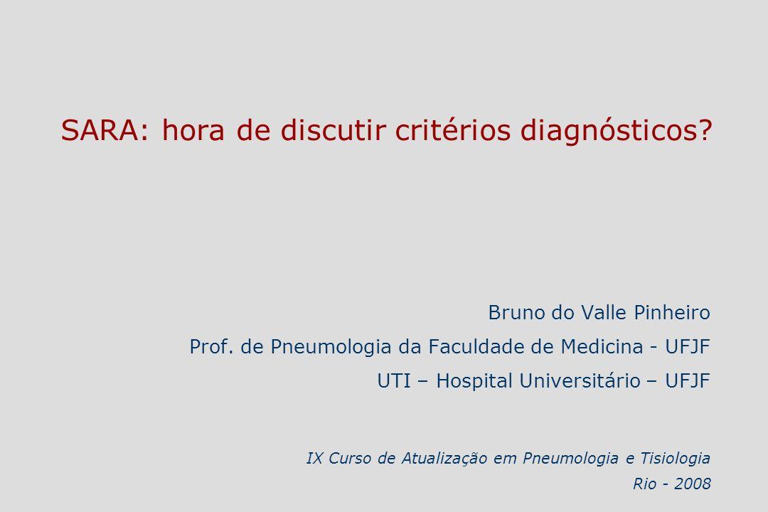 SARA: hora de discutir critérios diagnósticos? Bruno do Valle Pinheiro Prof. de Pneumologia da Faculdade de Medicina - UFJF UTI – Hospital Universitár