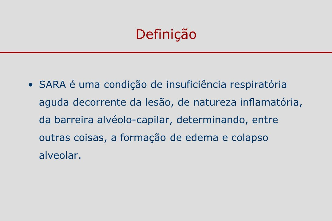Origem da inflamação fatores de risco Pulmonares Pneumonia Aspiração Trauma torácico Quase afogamento Inalação de gases tóxicos Lesão pulmonar de reperfusão Extra-pulmonares Sepse Pancreatite Politrauma Politransfusões Derivação cárdio-pulmonar Drogas