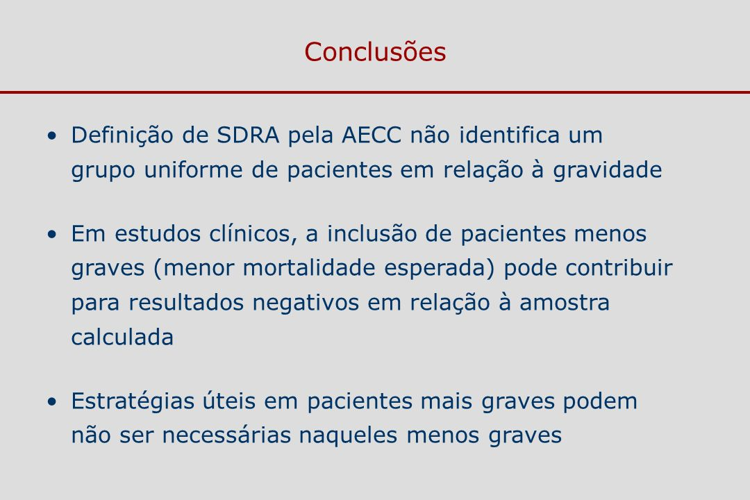 Conclusões Definição de SDRA pela AECC não identifica um grupo uniforme de pacientes em relação à gravidade Em estudos clínicos, a inclusão de pacient