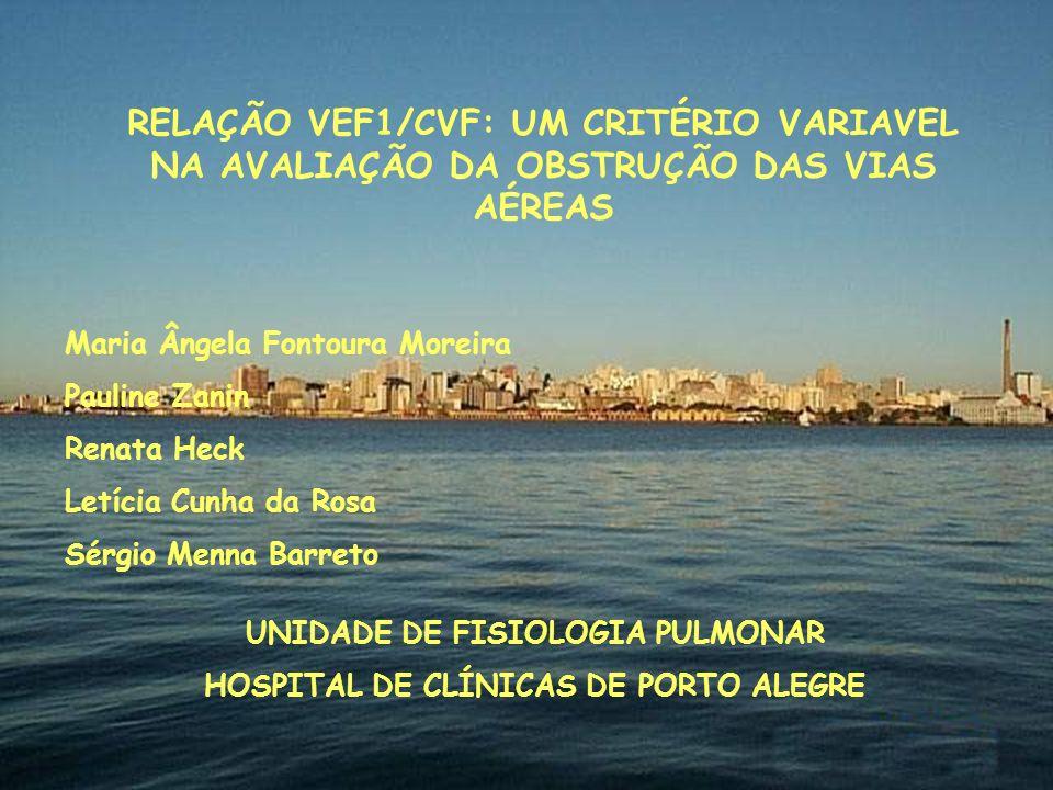 RELAÇÃO VEF1/CVF: UM CRITÉRIO VARIAVEL NA AVALIAÇÃO DA OBSTRUÇÃO DAS VIAS AÉREAS Maria Ângela Fontoura Moreira Pauline Zanin Renata Heck Letícia Cunha