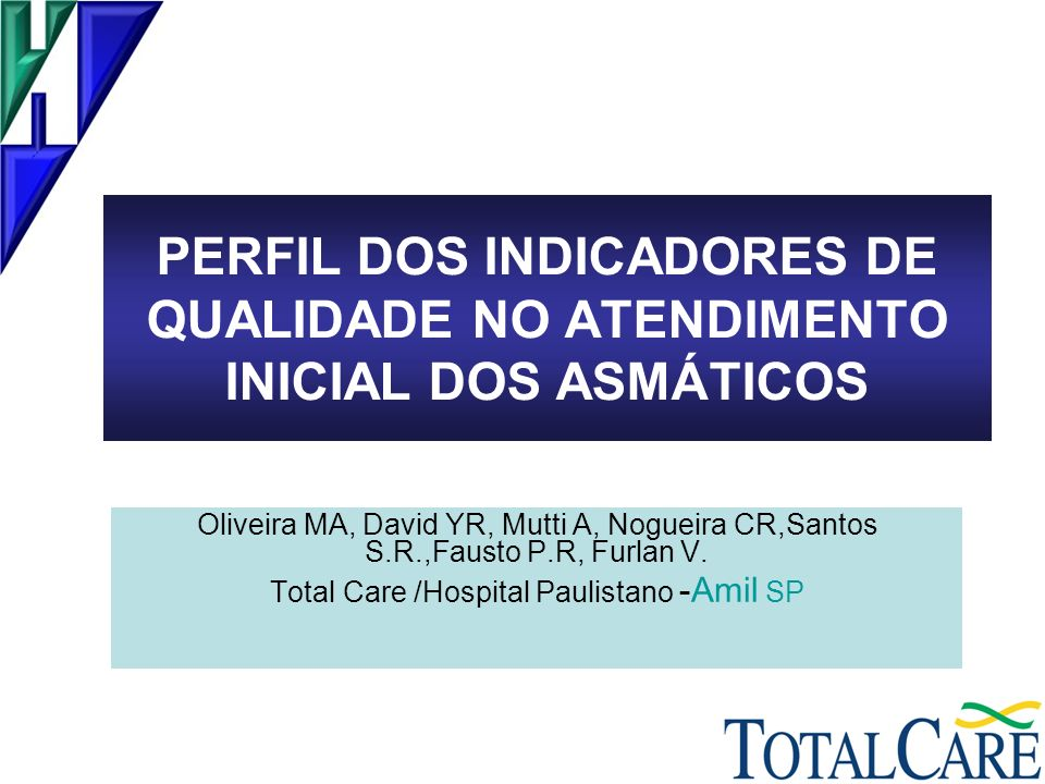Oliveira MA, David YR, Mutti A, Nogueira CR,Santos S.R.,Fausto P.R, Furlan V. Total Care /Hospital Paulistano -Amil SP PERFIL DOS INDICADORES DE QUALI