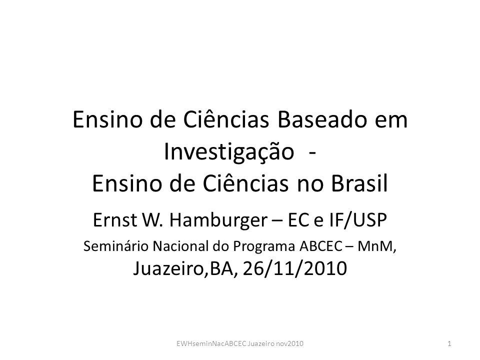 Ensino de Ciências Baseado em Investigação - Ensino de Ciências no Brasil Ernst W. Hamburger – EC e IF/USP Seminário Nacional do Programa ABCEC – MnM,