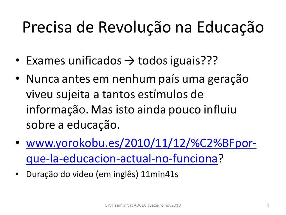 Precisa de Revolução na Educação Exames unificados todos iguais??? Nunca antes em nenhum país uma geração viveu sujeita a tantos estímulos de informaç