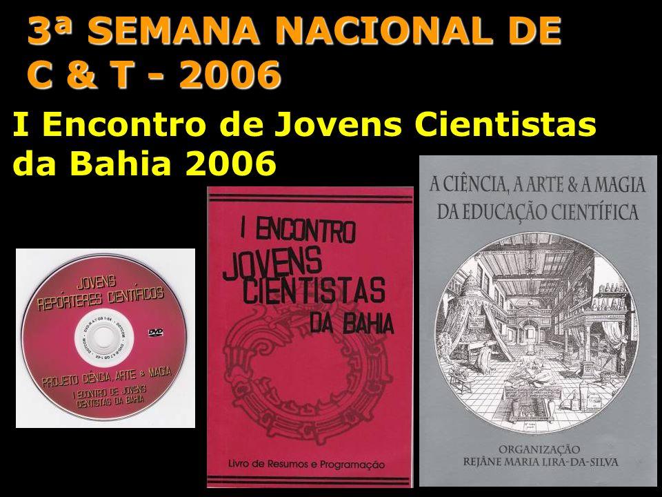 I Encontro de Jovens Cientistas da Bahia 2006 3ª SEMANA NACIONAL DE C & T - 2006