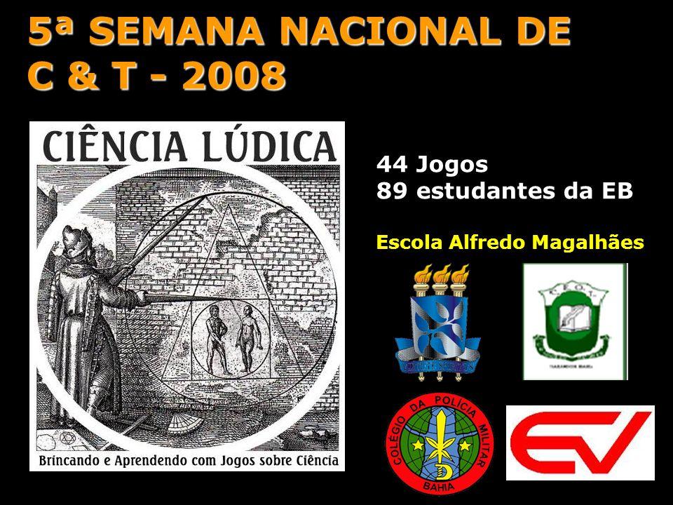 44 Jogos 89 estudantes da EB Escola Alfredo Magalhães 5ª SEMANA NACIONAL DE C & T - 2008