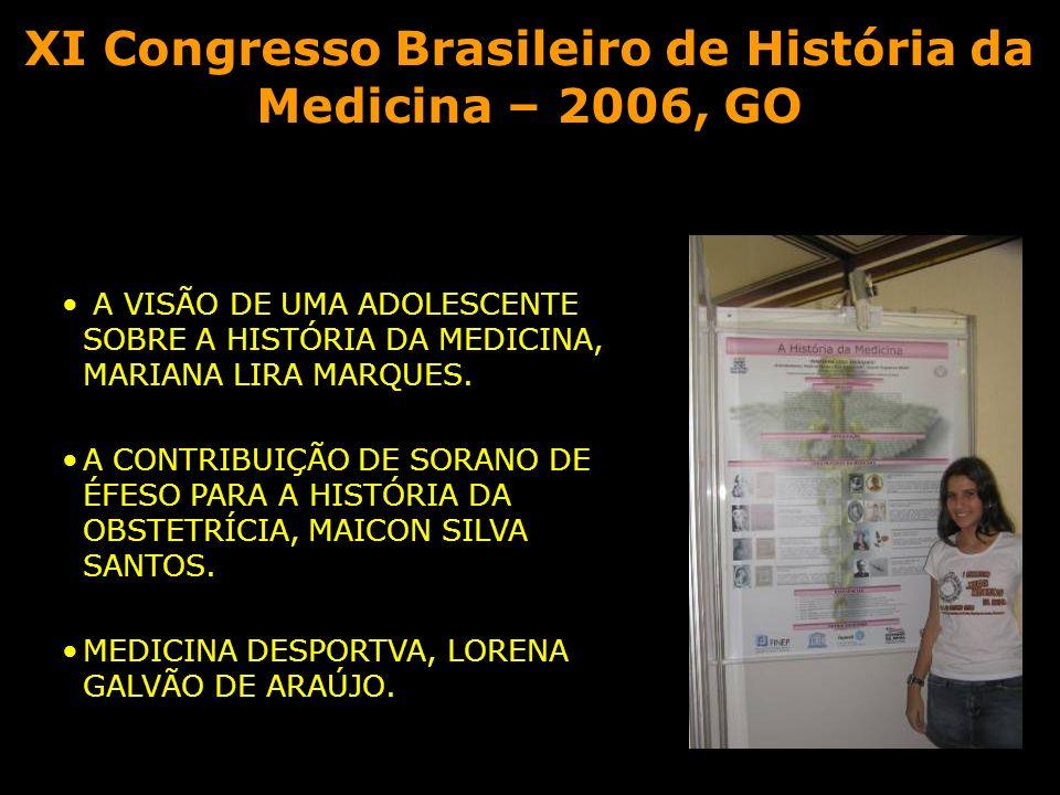 XI Congresso Brasileiro de História da Medicina – 2006, GO A VISÃO DE UMA ADOLESCENTE SOBRE A HISTÓRIA DA MEDICINA, MARIANA LIRA MARQUES. A CONTRIBUIÇ