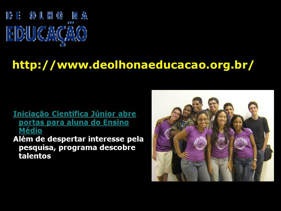 http://www.deolhonaeducacao.org.br/ 06/06/2008 Iniciação Científica Júnior abre portas para aluna do Ensino Médio Além de despertar interesse pela pes