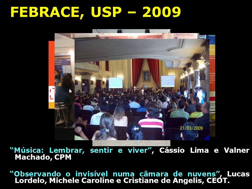 FEBRACE, USP – 2009 Universidade de São Paulo Música: Lembrar, sentir e viver, Cássio Lima e Valner Machado, CPM Observando o invisível numa câmara de