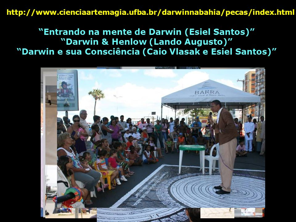 Entrando na mente de Darwin (Esiel Santos) Darwin & Henlow (Lando Augusto) Darwin e sua Consciência (Caio Vlasak e Esiel Santos) http://www.cienciaart