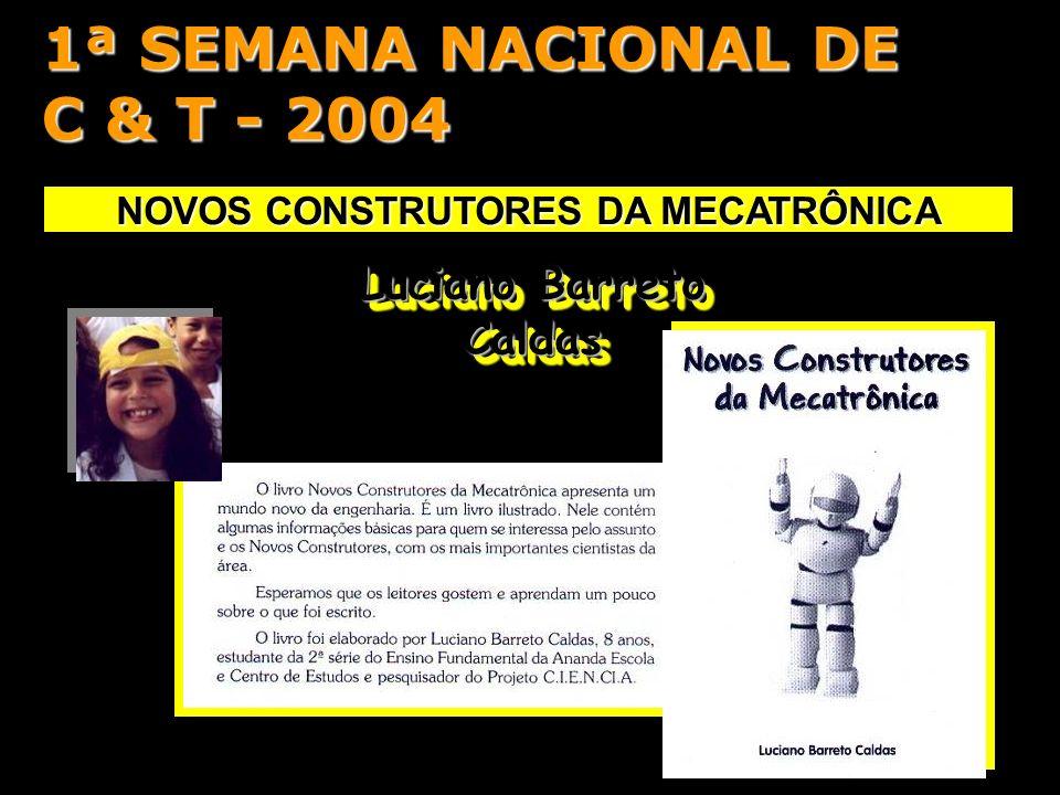 Luciano Barreto Caldas NOVOS CONSTRUTORES DA MECATRÔNICA 1ª SEMANA NACIONAL DE C & T - 2004