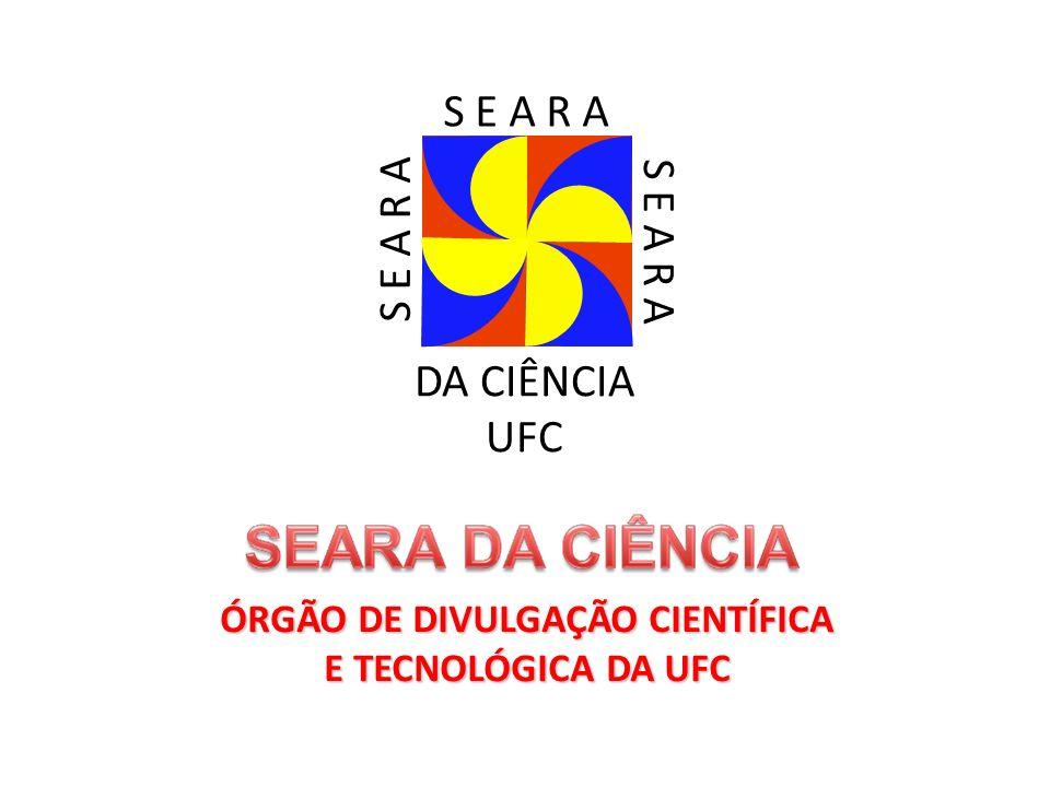 ÓRGÃO DE DIVULGAÇÃO CIENTÍFICA E TECNOLÓGICA DA UFC S E A R A DA CIÊNCIA UFC