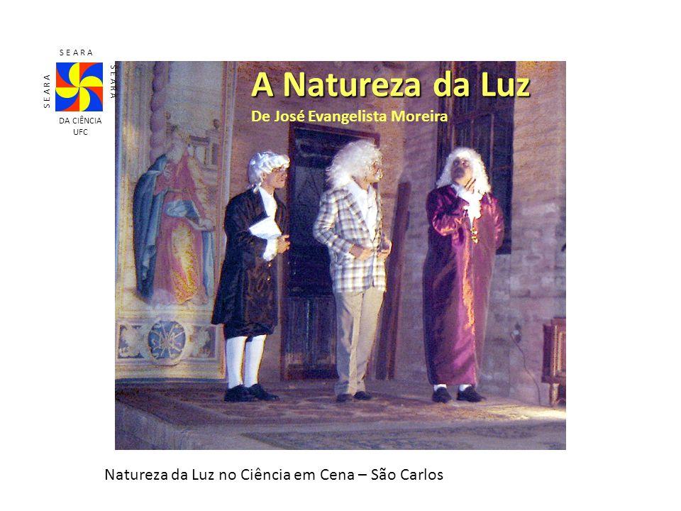 Natureza da Luz no Ciência em Cena – São Carlos A Natureza da Luz De José Evangelista Moreira S E A R A DA CIÊNCIA UFC