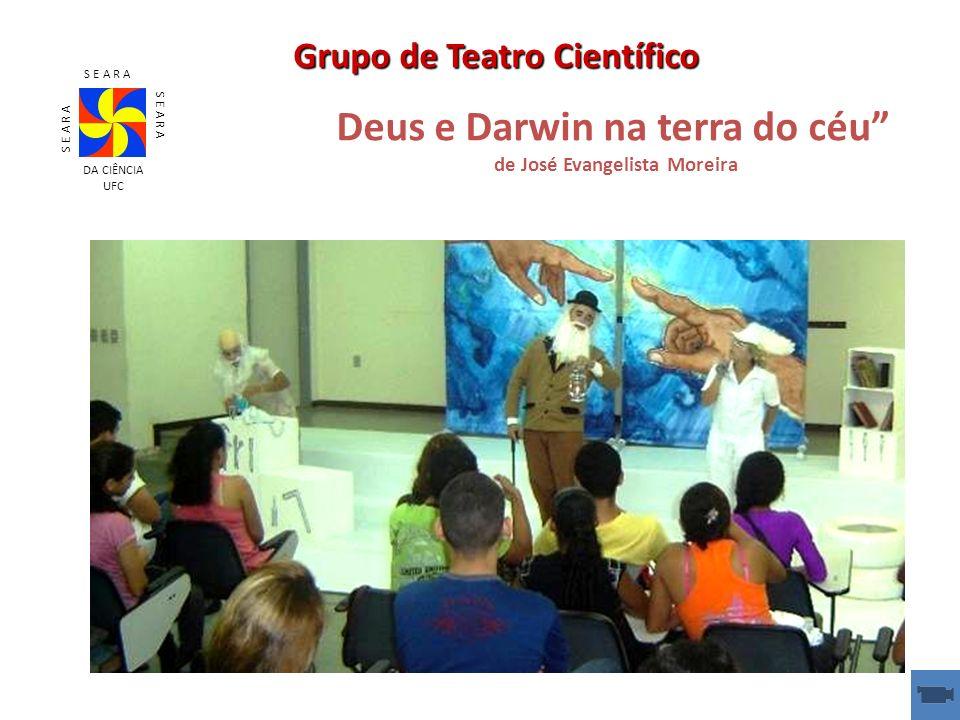 Deus e Darwin na terra do céu de José Evangelista Moreira S E A R A DA CIÊNCIA UFC Grupo de Teatro Científico