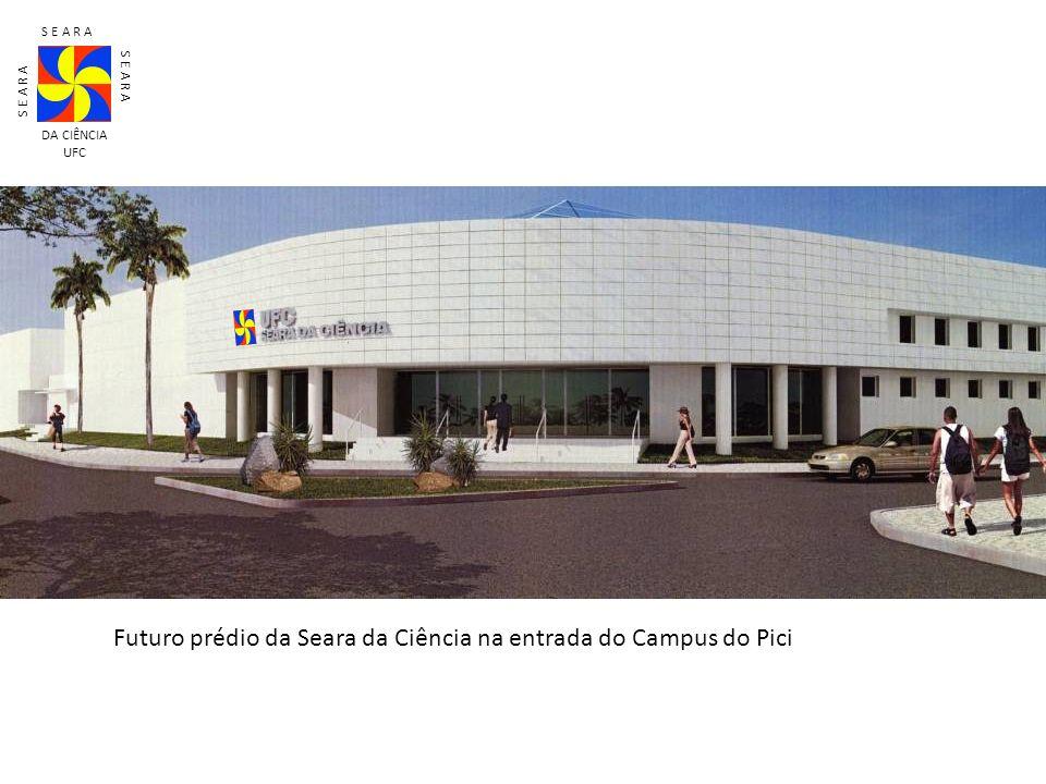 S E A R A DA CIÊNCIA UFC Futuro prédio da Seara da Ciência na entrada do Campus do Pici