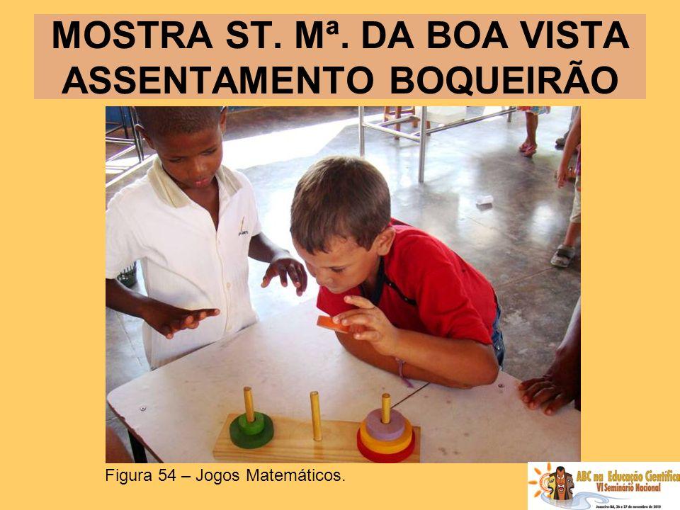 MOSTRA ST. Mª. DA BOA VISTA ASSENTAMENTO BOQUEIRÃO Figura 54 – Jogos Matemáticos.