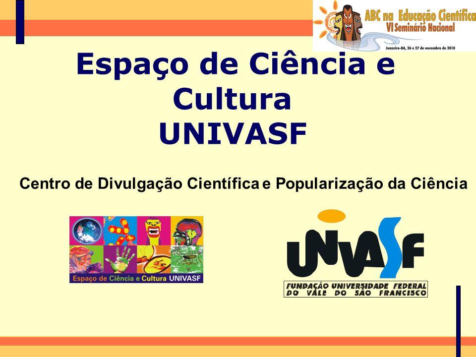 Espaço de Ciência e Cultura UNIVASF Centro de Divulgação Científica e Popularização da Ciência