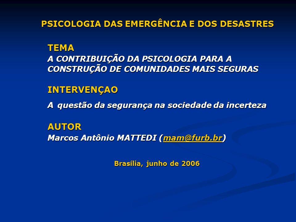 PSICOLOGIA DAS EMERGÊNCIA E DOS DESASTRES TEMA A CONTRIBUIÇÃO DA PSICOLOGIA PARA A CONSTRUÇÃO DE COMUNIDADES MAIS SEGURAS INTERVENÇAO A questão da seg